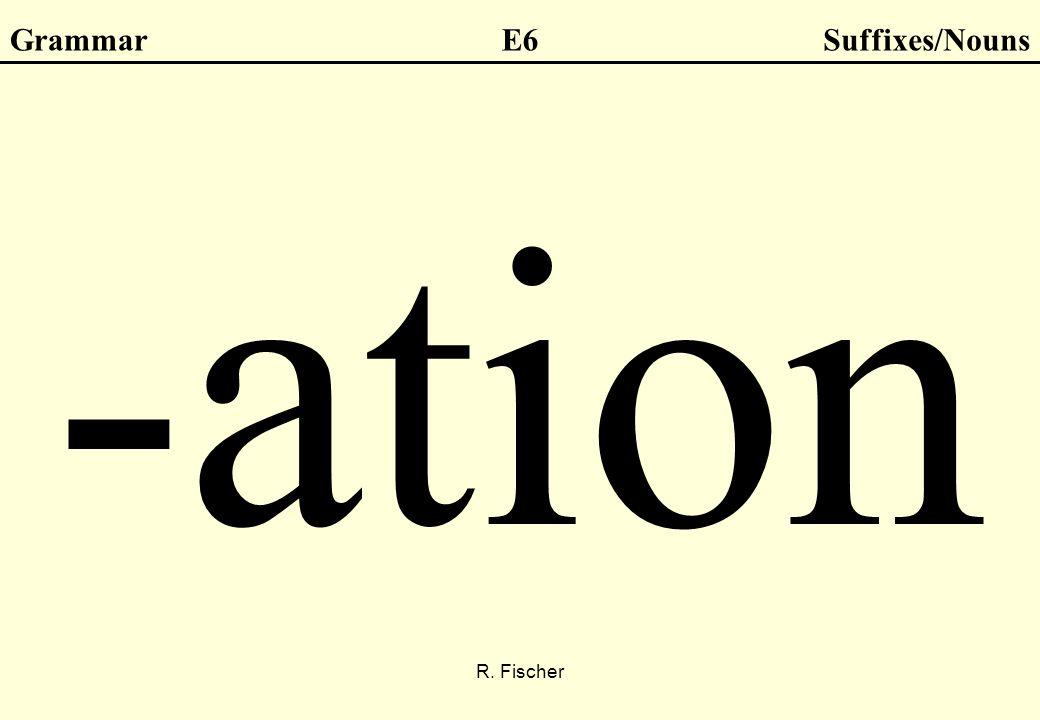 R. Fischer GrammarE6Suffixes/Nouns -ation
