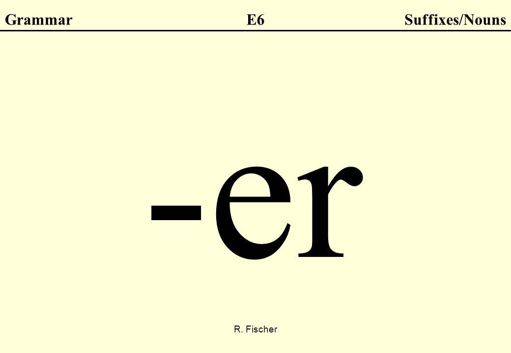 R. Fischer GrammarE6Suffixes/Nouns -er