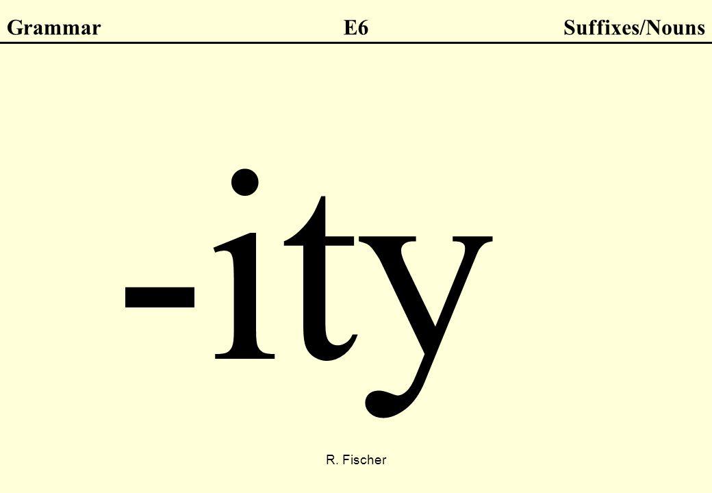 R. Fischer GrammarE6Suffixes/Nouns -ity