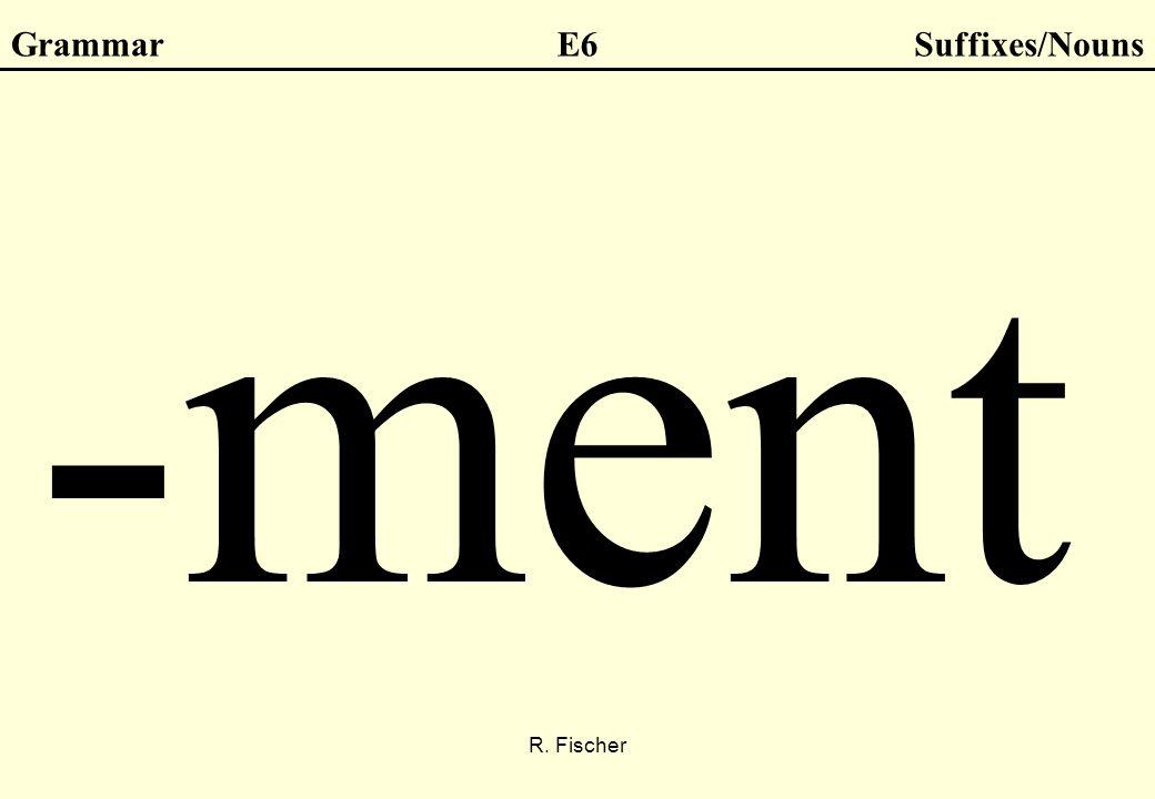 R. Fischer GrammarE6Suffixes/Nouns -ment