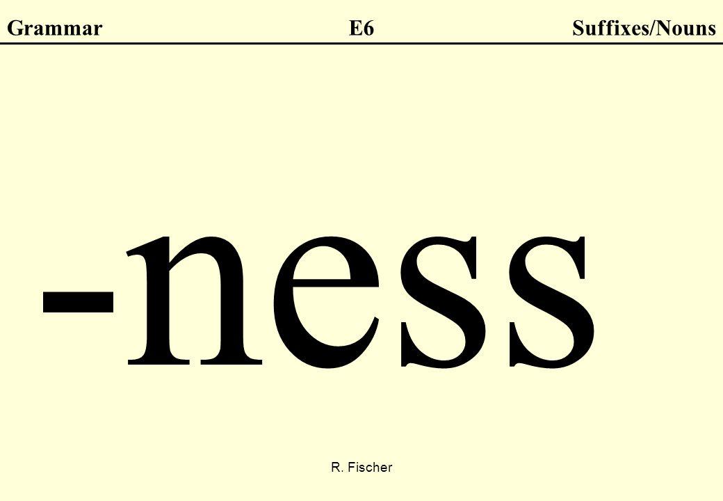 R. Fischer GrammarE6Suffixes/Nouns -ness