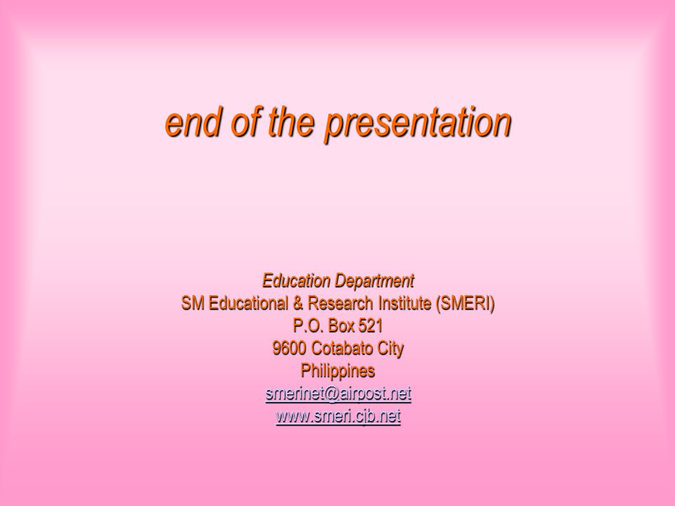 end of the presentation Education Department SM Educational & Research Institute (SMERI) P.O.