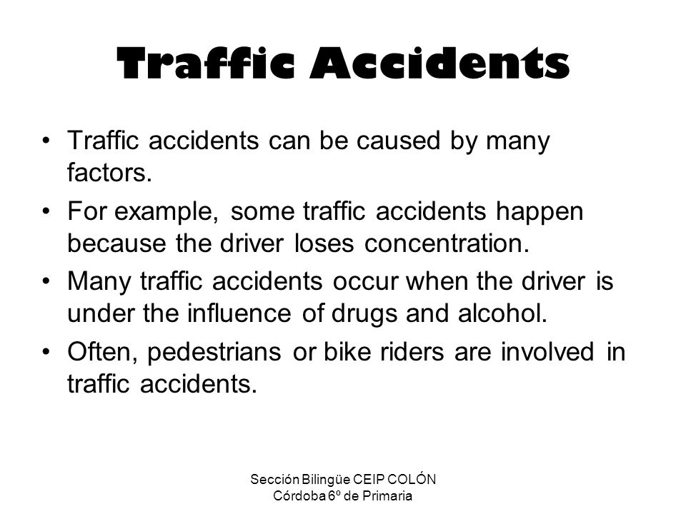Traffic Accidents Traffic accidents can be caused by many factors.