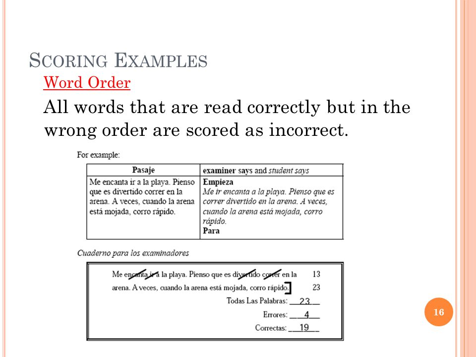 S CORING E XAMPLES Word Order All words that are read correctly but in the wrong order are scored as incorrect. 16