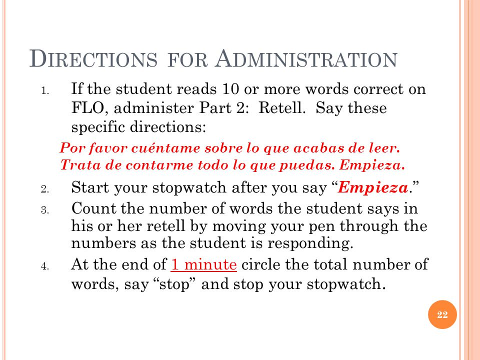 D IRECTIONS FOR A DMINISTRATION 1. If the student reads 10 or more words correct on FLO, administer Part 2: Retell. Say these specific directions: Por