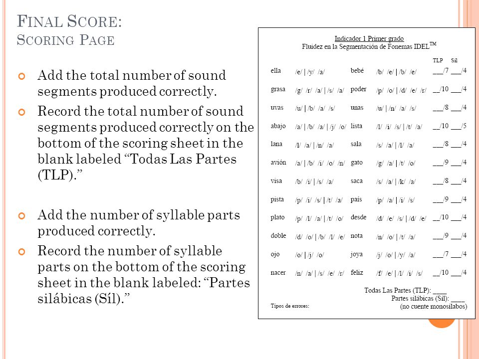 F INAL S CORE : S CORING P AGE Add the total number of sound segments produced correctly. Record the total number of sound segments produced correctly