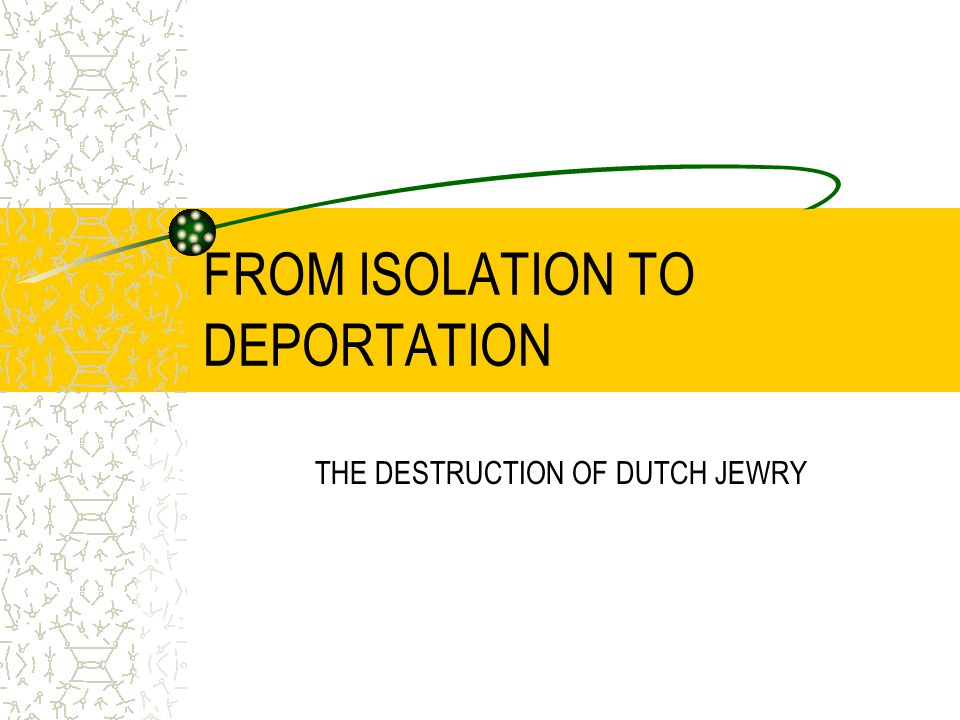 FROM ISOLATION TO DEPORTATION THE DESTRUCTION OF DUTCH JEWRY