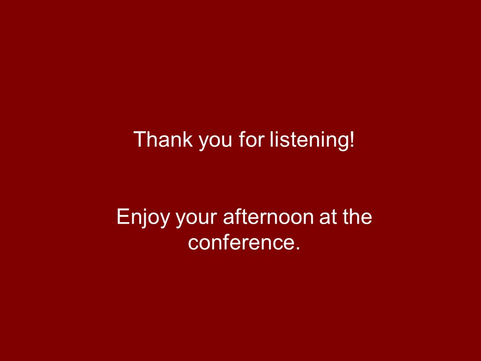 Thank you for listening! Enjoy your afternoon at the conference.