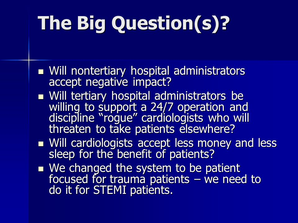 The Big Question(s). Will nontertiary hospital administrators accept negative impact.