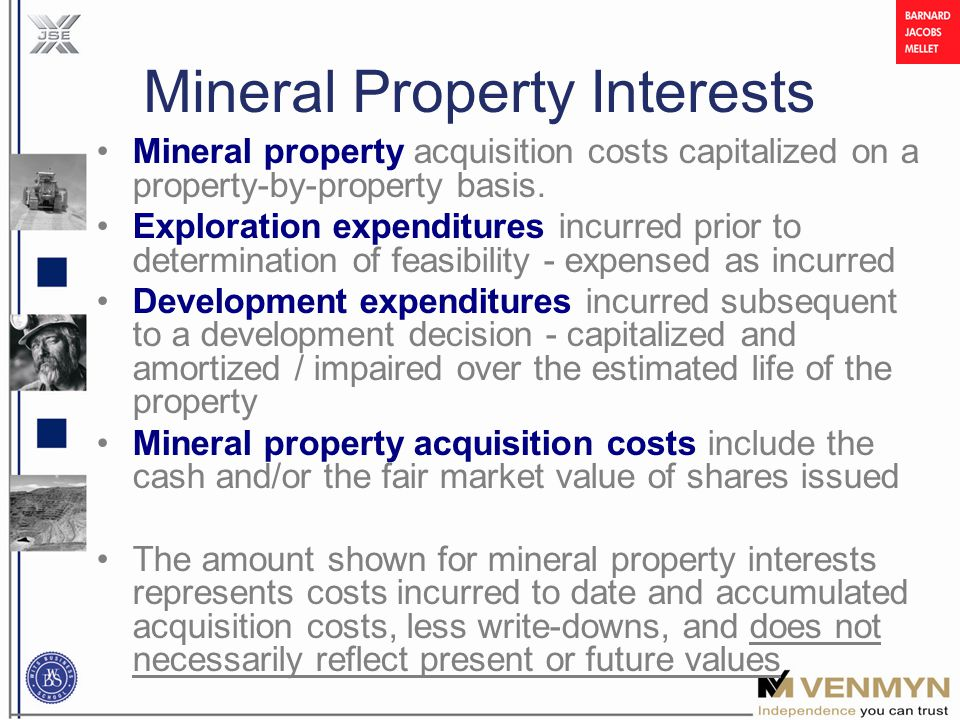 Mineral Property Interests Mineral property acquisition costs capitalized on a property-by-property basis.