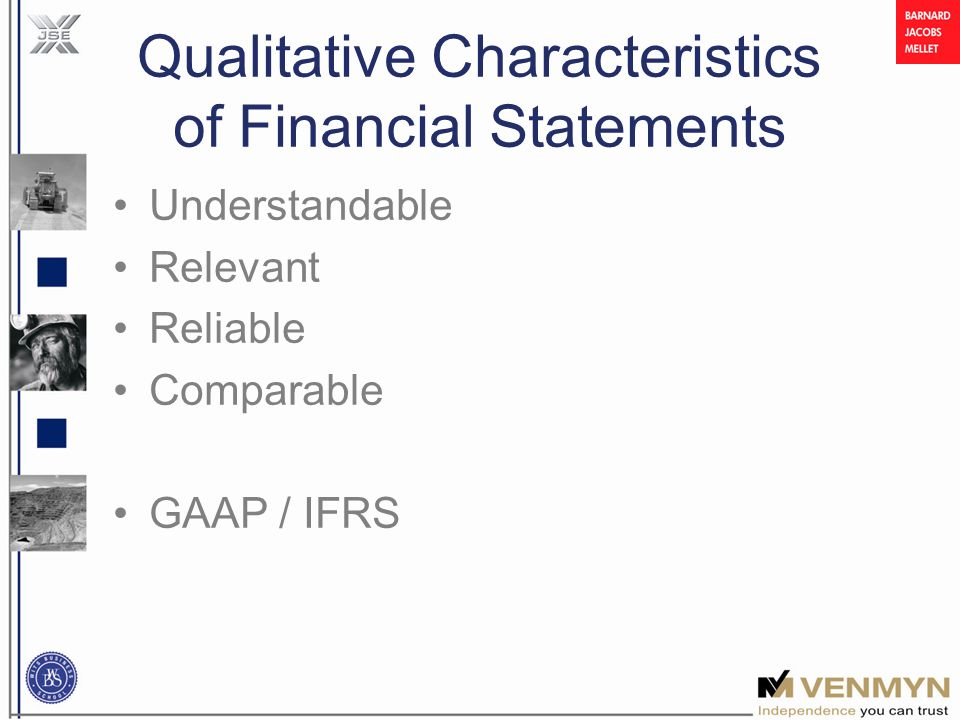 Qualitative Characteristics of Financial Statements Understandable Relevant Reliable Comparable GAAP / IFRS