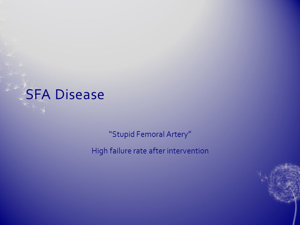 "SFA Disease ""Stupid Femoral Artery"" High failure rate after intervention"