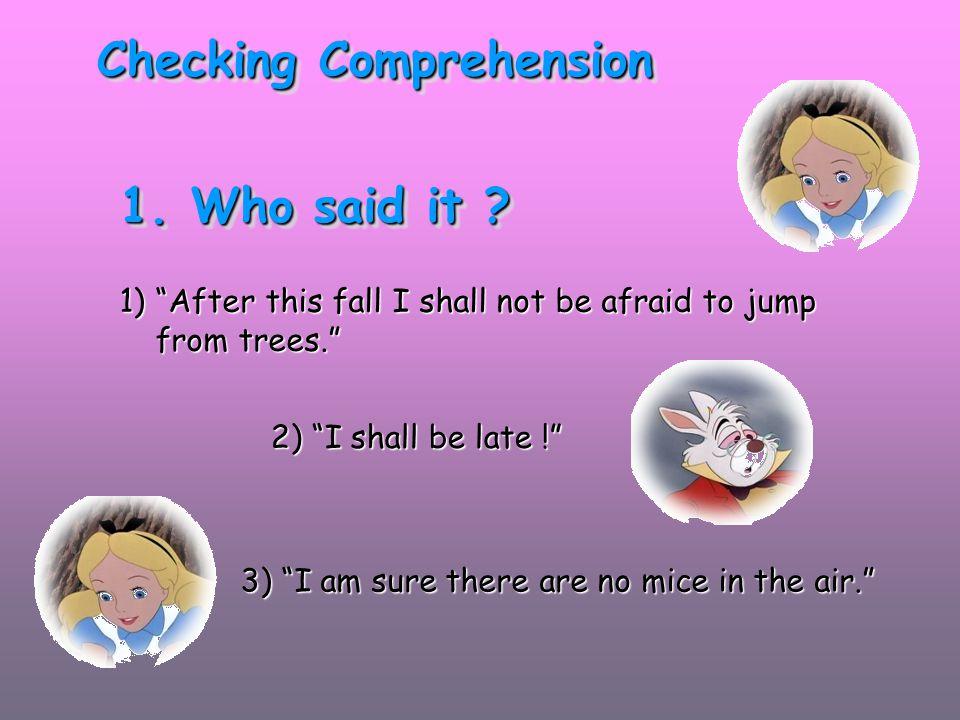 Checking Comprehension 1.Who said it . 1. Who said it .
