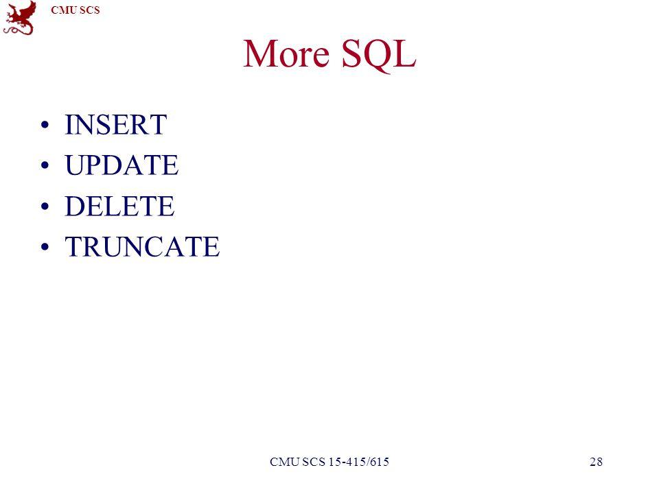 CMU SCS More SQL INSERT UPDATE DELETE TRUNCATE 28CMU SCS 15-415/615