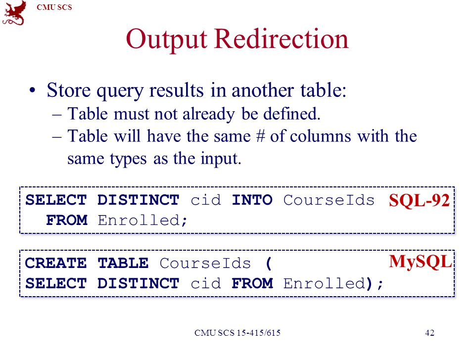 CMU SCS Store query results in another table: –Table must not already be defined. –Table will have the same # of columns with the same types as the in