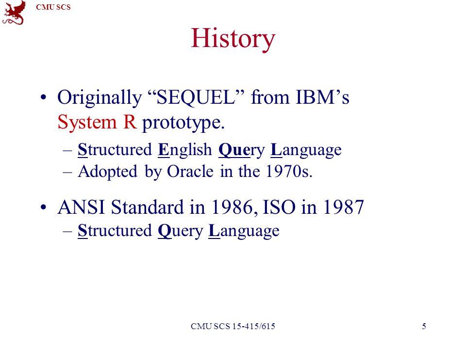 CMU SCS History Originally SEQUEL from IBM's System R prototype.