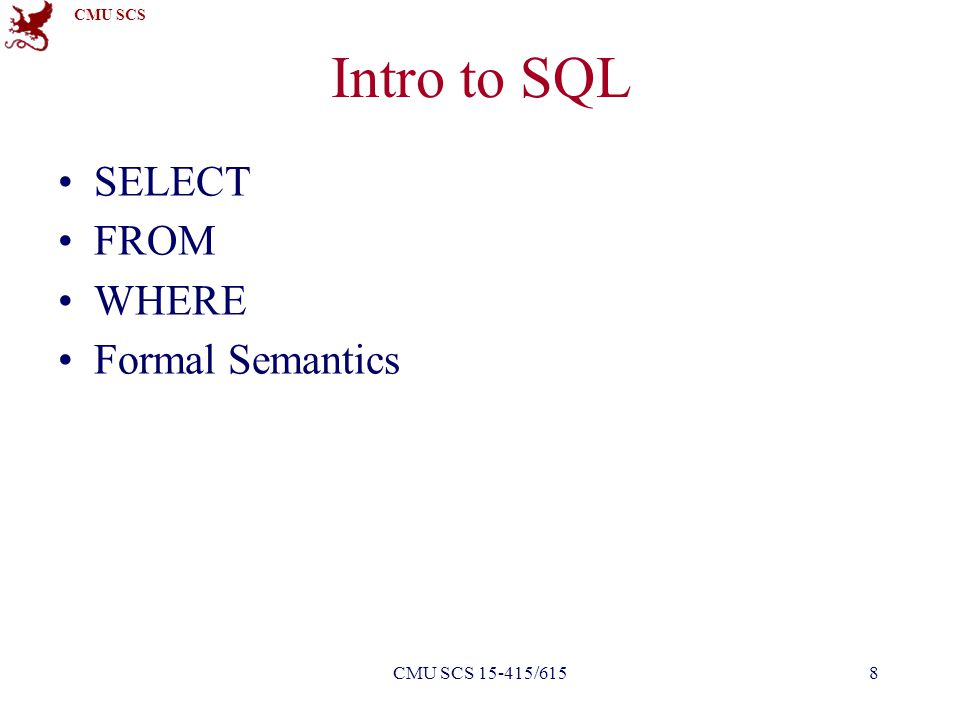 CMU SCS Intro to SQL SELECT FROM WHERE Formal Semantics 8CMU SCS 15-415/615
