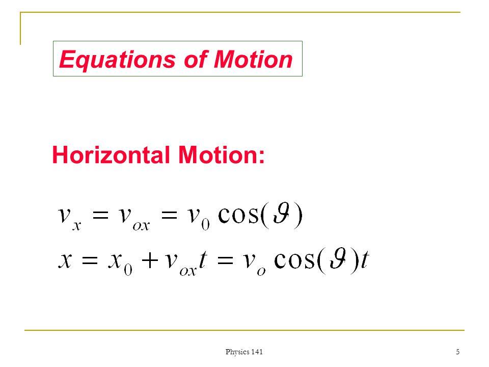 Physics 141 4 VxVx VyVy PROJECTILE MOTION Y X
