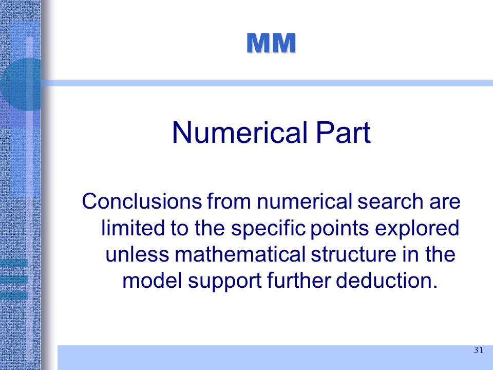 31 MM Numerical Part Conclusions from numerical search are limited to the specific points explored unless mathematical structure in the model support further deduction.