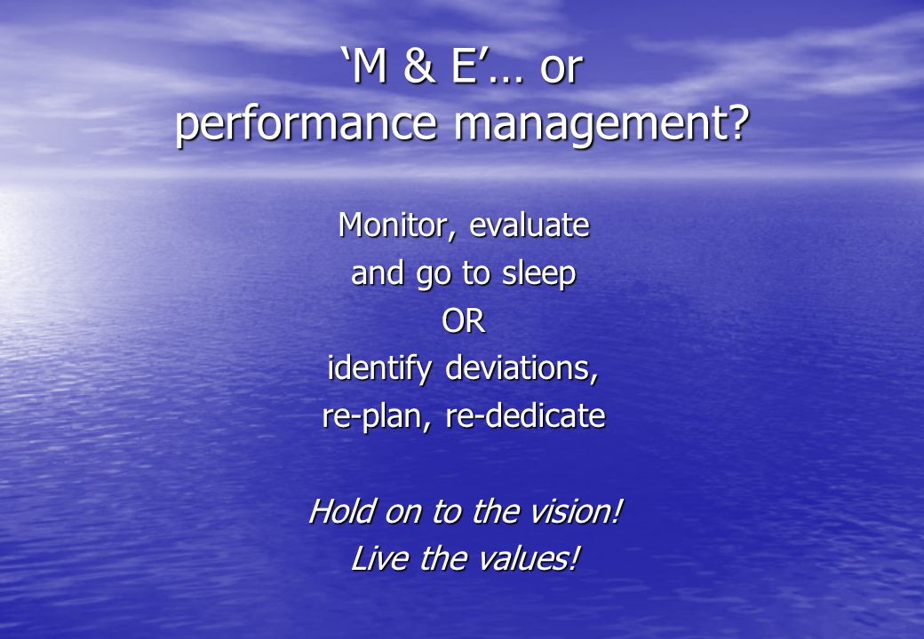 'M & E'… or performance management.