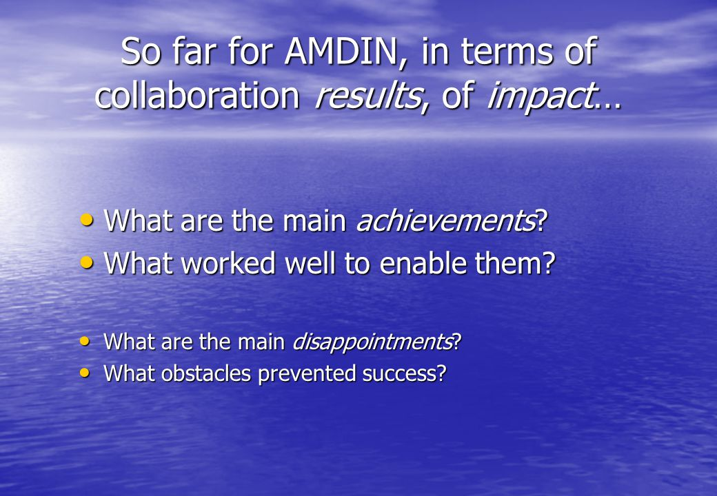 So far for AMDIN, in terms of collaboration results, of impact… What are the main achievements.
