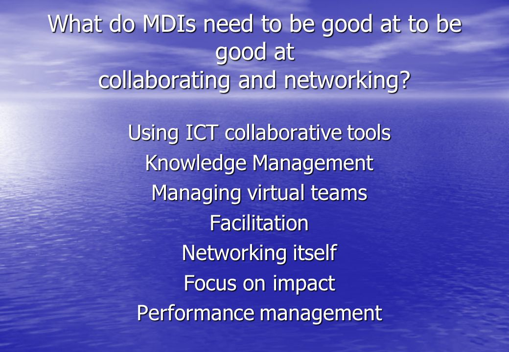 Using ICT collaborative tools Knowledge Management Managing virtual teams Facilitation Networking itself Focus on impact Performance management