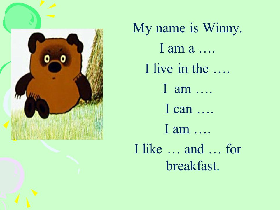 My name is Winny. I am a …. I live in the …. I am …. I can …. I am …. I like … and … for breakfast.