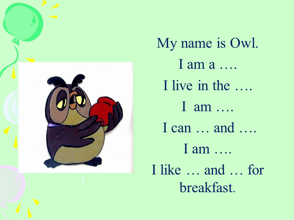 My name is Owl. I am a …. I live in the …. I am ….