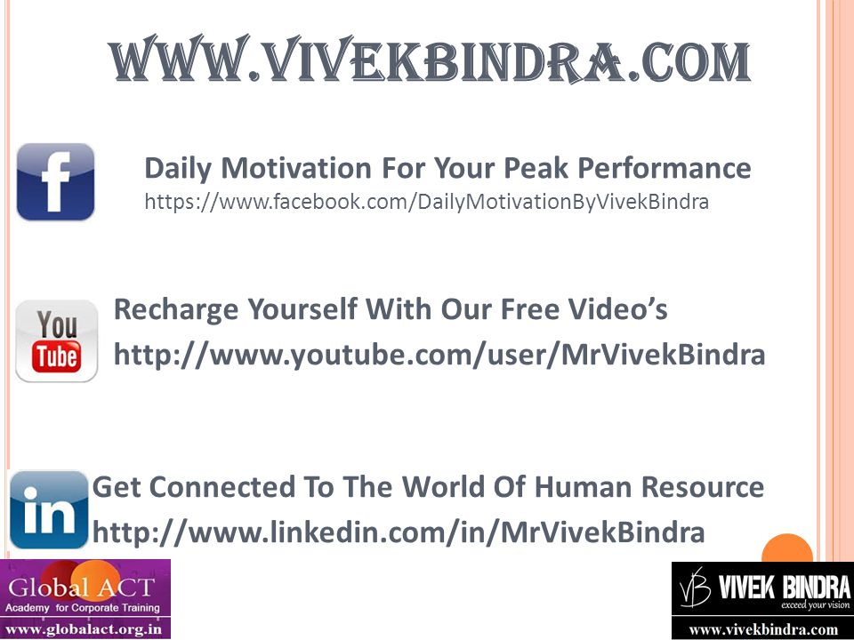 Daily Motivation For Your Peak Performance https://www.facebook.com/DailyMotivationByVivekBindra Recharge Yourself With Our Free Video's http://www.youtube.com/user/MrVivekBindra Get Connected To The World Of Human Resource http://www.linkedin.com/in/MrVivekBindra www.vivekbindra.com
