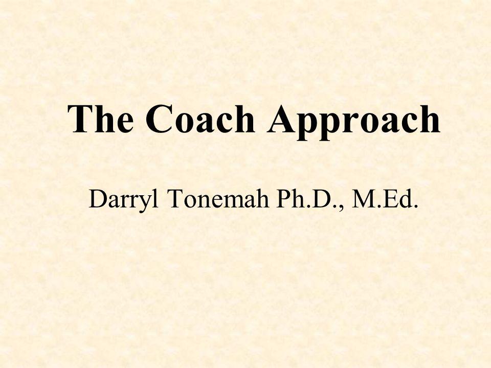 The Coach Approach Darryl Tonemah Ph.D., M.Ed.