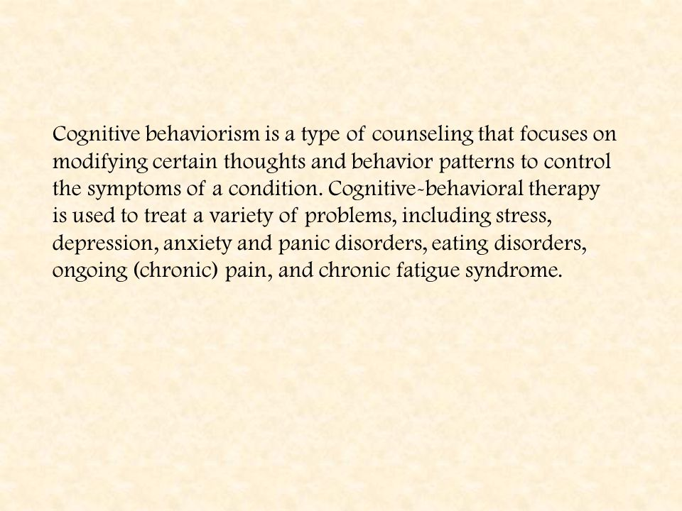 Cognitive behaviorism is a type of counseling that focuses on modifying certain thoughts and behavior patterns to control the symptoms of a condition.