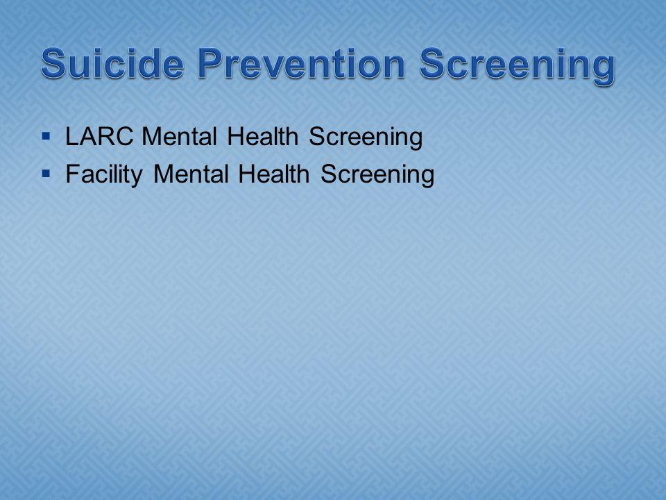  LARC Mental Health Screening  Facility Mental Health Screening