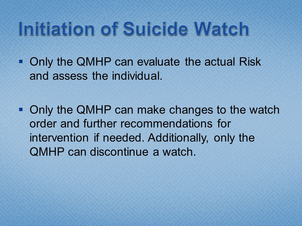  Only the QMHP can evaluate the actual Risk and assess the individual.