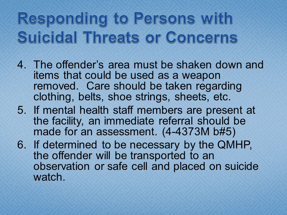 4.The offender's area must be shaken down and items that could be used as a weapon removed. Care should be taken regarding clothing, belts, shoe strin