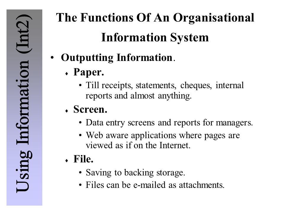 The Functions Of An Organisational Information System Outputting Information.  Paper. Till receipts, statements, cheques, internal reports and almost