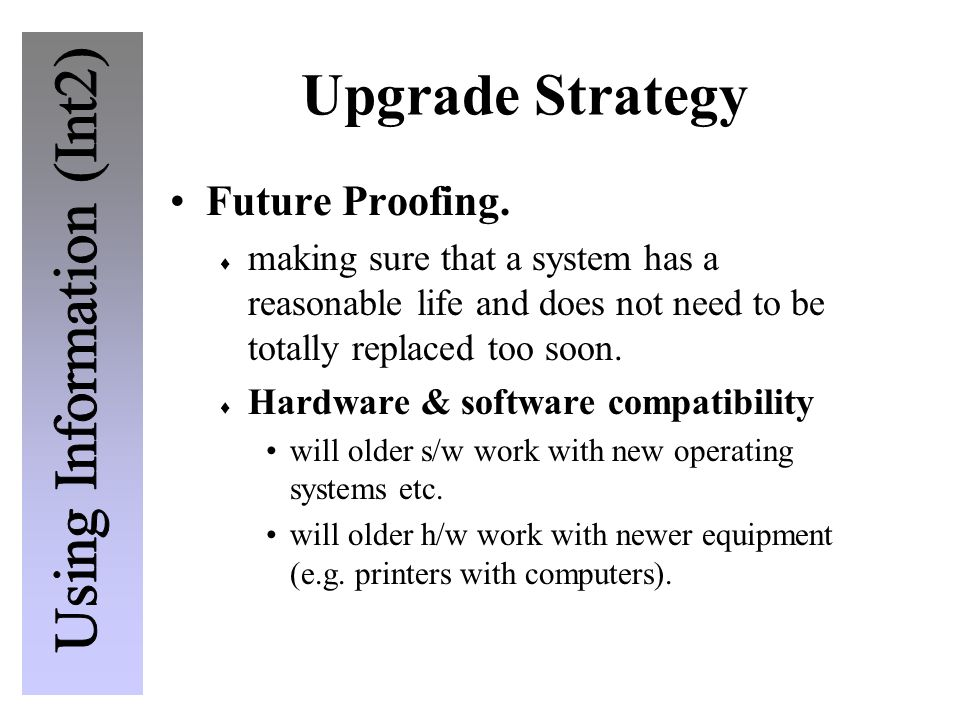 Upgrade Strategy Future Proofing.  making sure that a system has a reasonable life and does not need to be totally replaced too soon.  Hardware & so