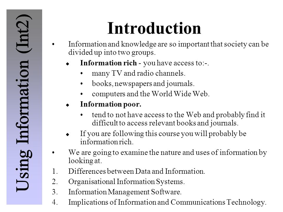 Introduction Information and knowledge are so important that society can be divided up into two groups.  Information rich - you have access to:-. man