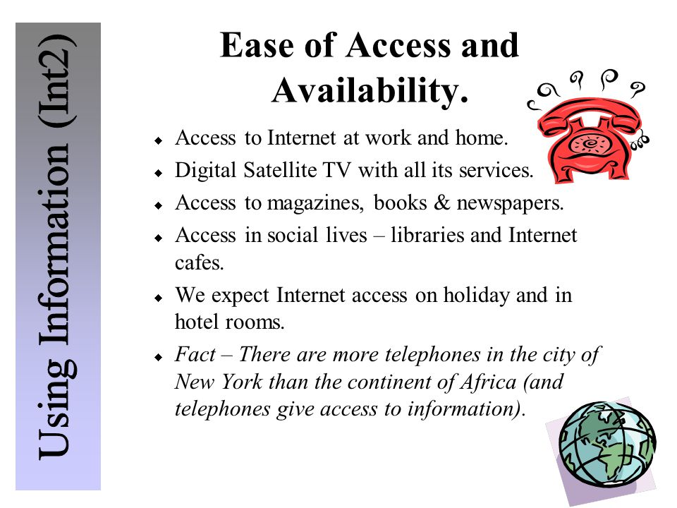 Ease of Access and Availability.  Access to Internet at work and home.  Digital Satellite TV with all its services.  Access to magazines, books & n