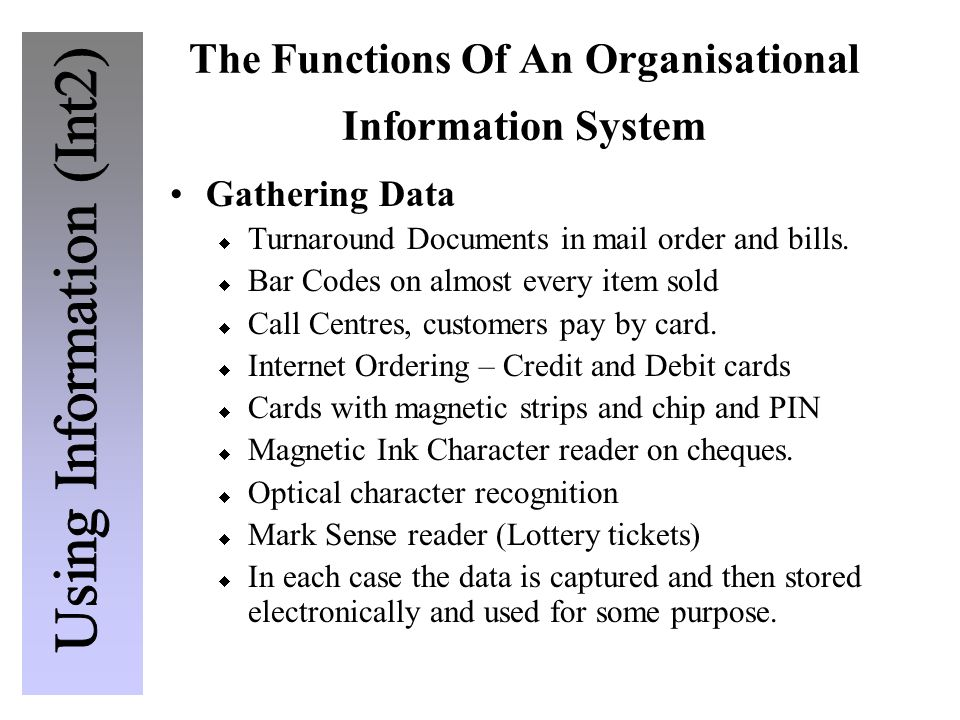 The Functions Of An Organisational Information System Gathering Data  Turnaround Documents in mail order and bills.  Bar Codes on almost every item