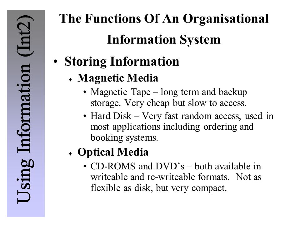 The Functions Of An Organisational Information System Storing Information  Magnetic Media Magnetic Tape – long term and backup storage.