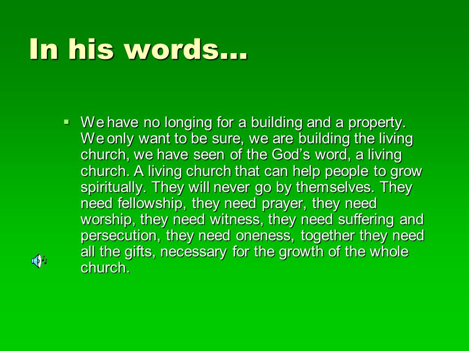 Living Church  He always had a vision for a living church, A church build on the foundation of Christ and which is according to the will of the God.