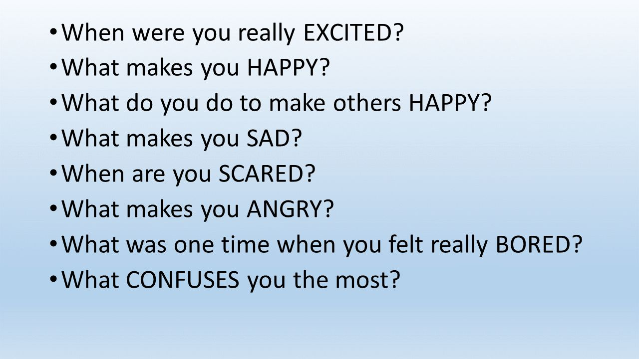 When were you really EXCITED. What makes you HAPPY.