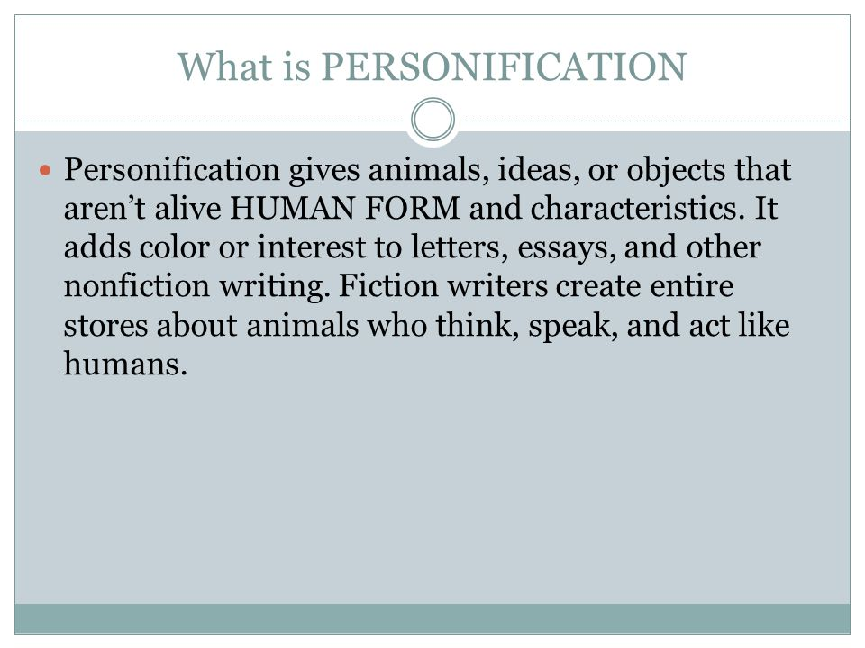 What is PERSONIFICATION Personification gives animals, ideas, or objects that aren't alive HUMAN FORM and characteristics.