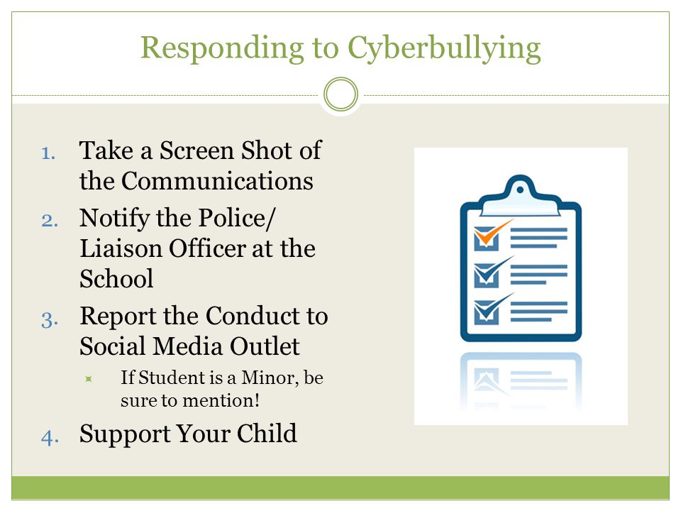 Responding to Cyberbullying 1. Take a Screen Shot of the Communications 2.