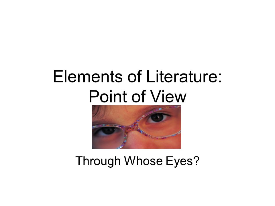 Elements of Literature: Point of View Through Whose Eyes
