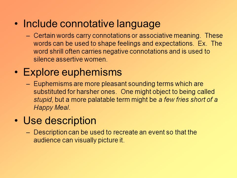 Include connotative language –Certain words carry connotations or associative meaning.