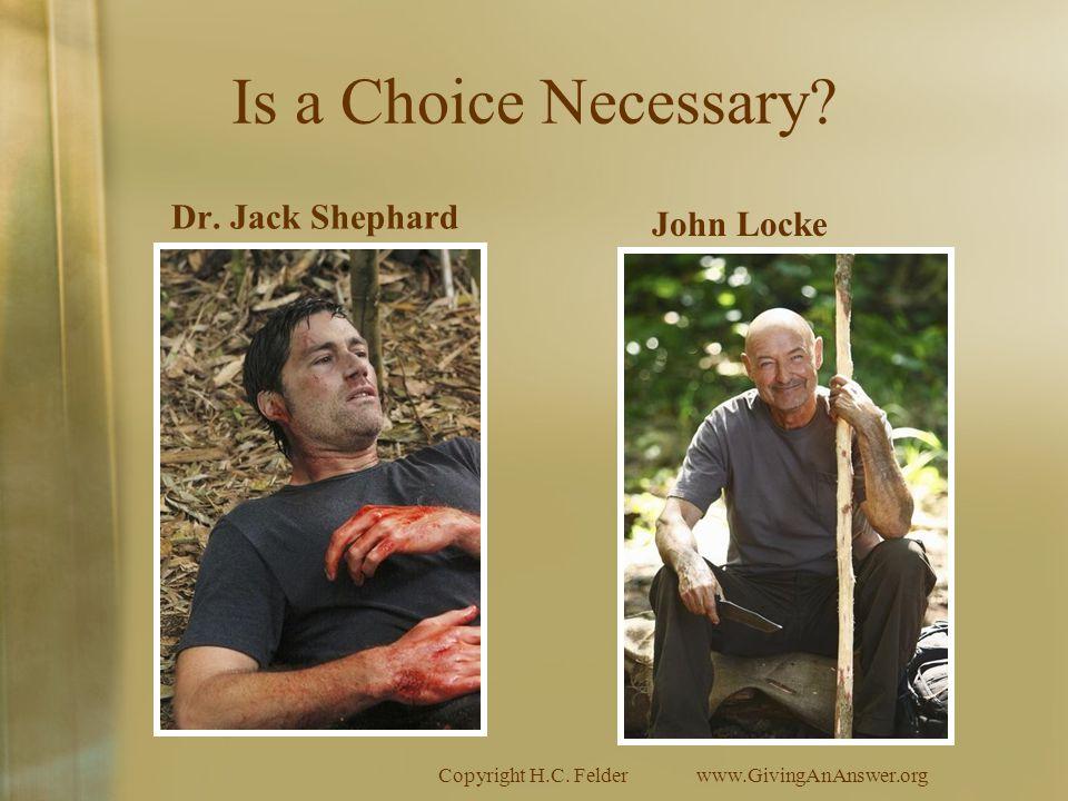 Copyright H.C. Felderwww.GivingAnAnswer.org Is a Choice Necessary Dr. Jack Shephard John Locke