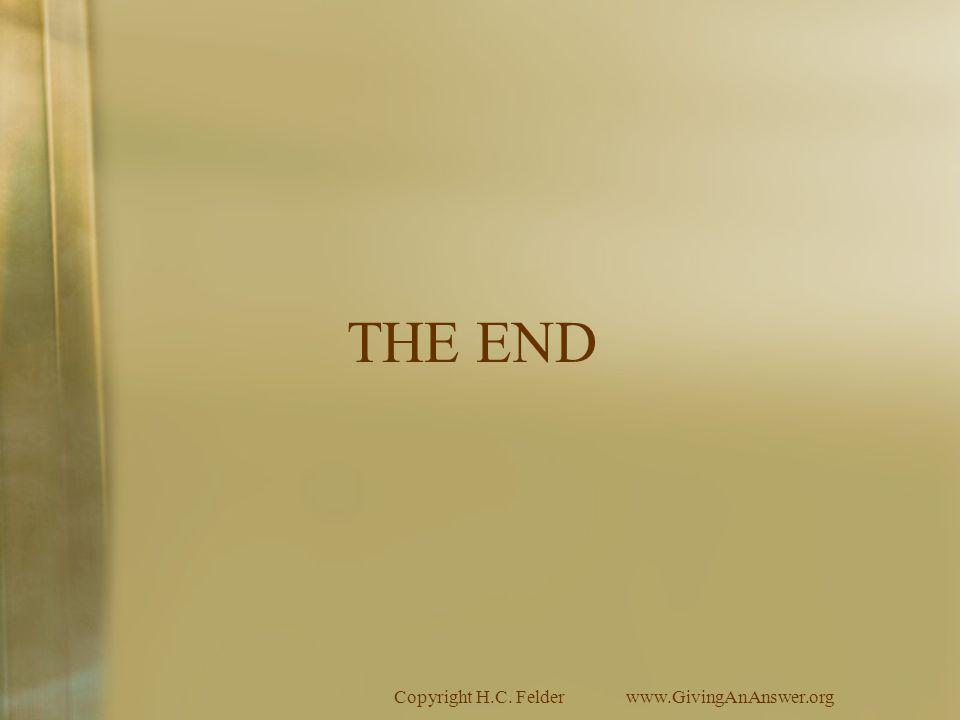 Copyright H.C. Felderwww.GivingAnAnswer.org THE END