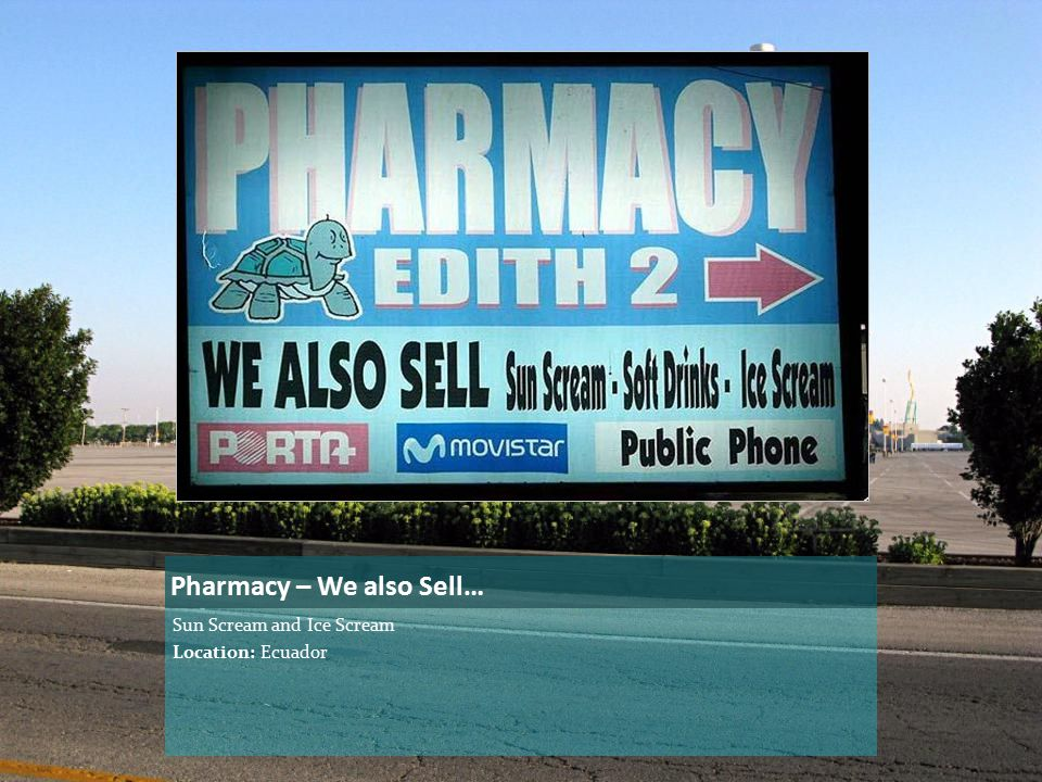 Pharmacy – We also Sell… Sun Scream and Ice Scream Location: Ecuador