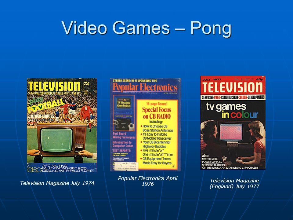 Video Games – Pong Television Magazine July 1974 Popular Electronics April 1976 Television Magazine (England) July 1977